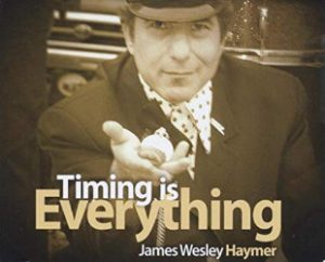 James Wesley Haymer: Timing Is Everything